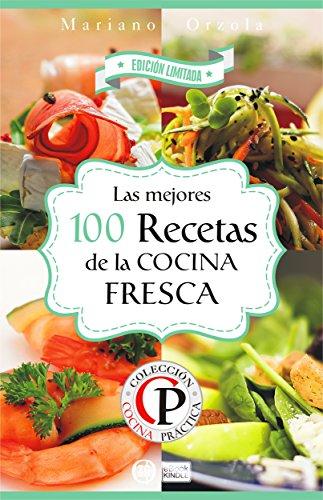 LAS MEJORES 100 RECETAS DE LA COCINA FRESCA (Colección Cocina Práctica - Edición Limitada nº