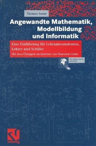 Angewandte Mathematik, Modellbildung und Informatik: Eine Einführung für Lehramtsstudenten, Lehrer und Schüler. Mit Java-Übungen im Internet von Thorsten Grahs. (German Edition)