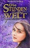 Die Stundenwelt - Brynadette: (Band 2)