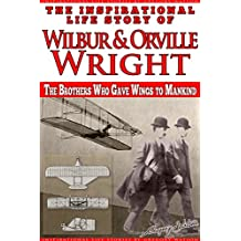 Wright Brothers - The Inspirational Life Story of Wilbur and Orville Wright: The Brothers who Gave Wings to Mankind (Inspirational Life Stories by Gregory Watson Book 20) (English Edition)