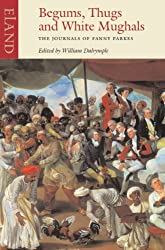 Begums, Thugs, and White Mughals: The Journals of Fanny Parkes (v. 8) by Fanny Parkes (2002-12-31)