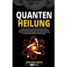 Quantenheilung: Lernen Sie die mächtigen Fundamente des Körpers und des Geistes kennen und wie Sie diese optimal für ein gesünderes, erfolgreicheres und glücklicheres Leben nutzen können