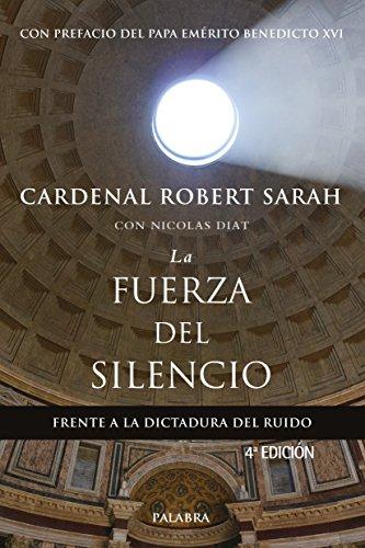 La fuerza del silencio. Frente a la dictadura del ruido (Mundo y Cristianismo) por Card. Robert Sarah con Nicolas Diat