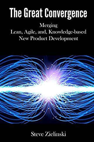 The Great Convergence: Merging Lean, Agile, and Knowledge-based New Product Development