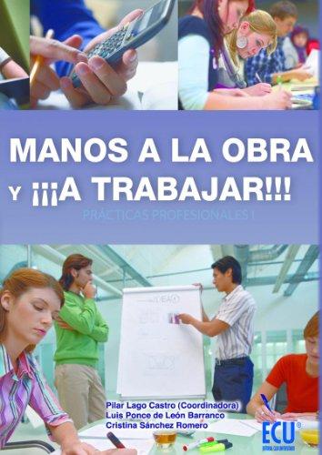 Manos a la obra y ¡¡¡a trabajar!!! (Prácticas profesionales I) por Pilar Lago Castro
