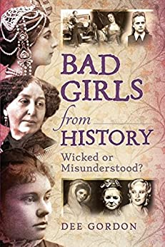 Bad Girls from History: Wicked or Misunderstood? by [Gordon, Dee]