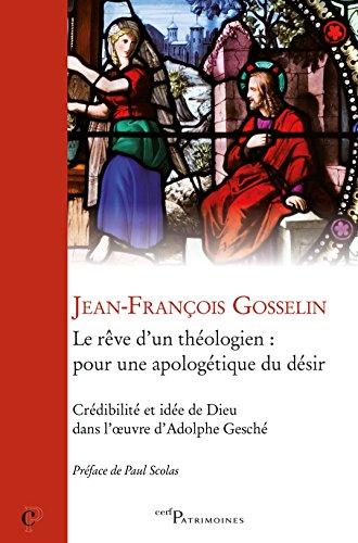 Le rêve du théologien : pour une apologétique du désir : Crédibilité et idée de Dieu dans l'oeuvre d'Alphonse Gesché par Jean-François Gosselin