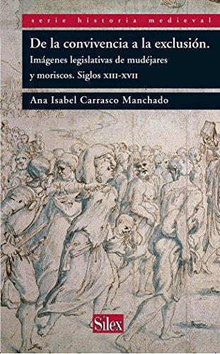 De la convivencia a la exclusión: Imágenes legislativas de mudéjares y moriscos. Siglos xiii-xvii (Serie Historia Medieval) por Ana Isabel Carrasco Manchado