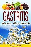 GASTRITIS. Alimentos y Plantas Medicinales: Conoce TODO sobre la gastritis, y aprende cómo tratarla con la alimentación, con zumos y con las plantas medicinales más efectivas.