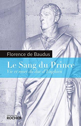 Le Sang du Prince: Vie et mort du duc d'Enghien par Florence de Baudus