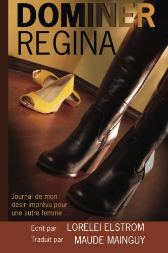 Dominer Regina: Journal de mon désir imprévu pour une autre femme par Lorelei Elstrom