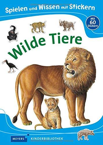 Spielen und Wissen mit Stickern – Wilde Tiere: Meyers Kinderbibliothek (Meyers Kinderbibliothek - Spielen und Wissen mit Stickern)