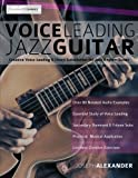 Voice Leading Jazz Guitar: Creative Voice Leading and Chord Substitution for Jazz Rhythm Guitar (Guitar Chords in Context)