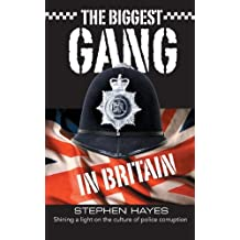The Biggest Gang in Britain: Shining a Light on the Culture of Police Corruption by Stephen Hayes (2013-06-04)