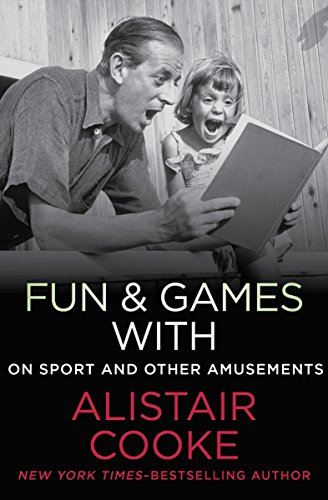 Fun & Games with Alistair Cooke: On Sport and Other Amusements (English Edition)