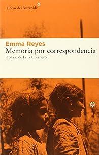 Memoria Por Correspondencia par Emma Reyes