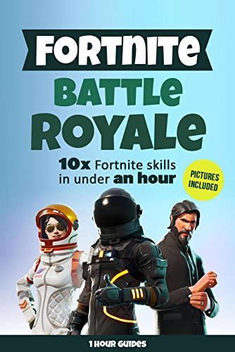 Fortnite Battle Royale: 10x Fortnite Skills in Under an Hour: A Step by Step Guide (Full Color Pictures Included)