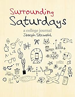 Surrounding Saturdays: a college journal by [Sitzwohl, Joseph]