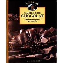 Caprices de chocolat : 200 recettes et idées gourmandes