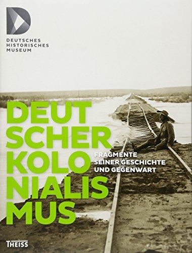 Deutscher Kolonialismus: Fragmente seiner Geschichte und Gegenwart