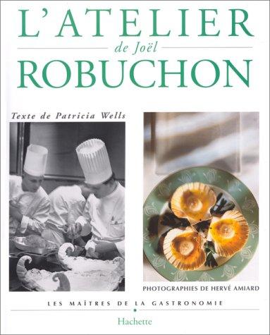 L'Atelier de Joël Robuchon par Patricia Wells