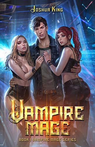 Joshua King - Vampire Mage: An Urban Fantasy Harem (The Vampire Mage Book 1)