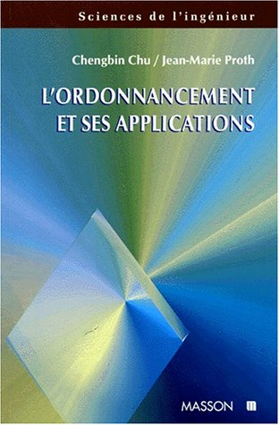 L'ordonnancement et ses applications par Jean-Marie Proth, Chengbin Chu