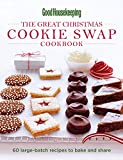 The Great Christmas Cookie Swap Cookbook: 60 Large-Batch Recipes to Bake and Share (Good Housekeeping)