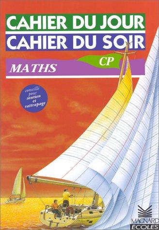 Cahier du jour, cahier du soir, Maths CP, 6-7 ans : Tout le programme, tous les exercices, les corrigés détachables