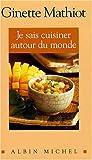 Je Sais Cuisiner Autour Du Monde (Cuisine - Gastronomie - Vin)