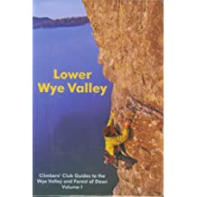 Lower Wye Valley: v. 1: Climbers' Club Guides to the Wye Valley and Forest of Dean