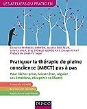 Pratiquer la thérapie de pleine conscience (MBCT) pas à pas - Pour lâcher prise, laisser être, réguler ses émotions, récupérer sa liberté