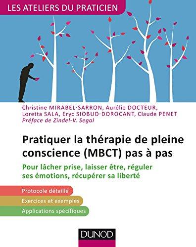 Pratiquer la thérapie de pleine conscience (MBCT) pas à pas : Pour lâcher prise, laisser être, réguler ses émotions, récupérer sa liberté