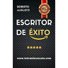 ESCRITOR DE ÉXITO: Un manual práctico para autores autoeditados que quieren triunfar y vender muchos libros en Amazon