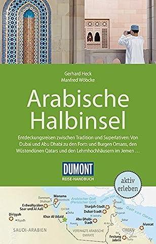 DuMont Reise-Handbuch Reiseführer Arabische Halbinsel: Bahrain, Jemen, Kuwait, Oman, Qatar, Saudi-Arabien, VAE mit Extra-Reisekarte