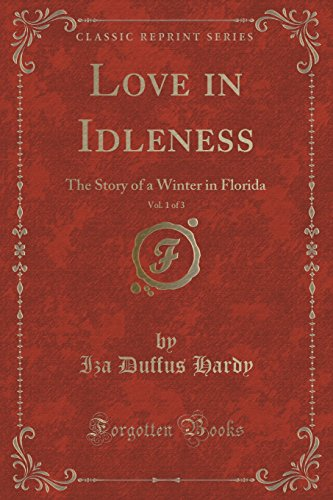 Love in Idleness, Vol. 1 of 3: The Story of a Winter in Florida (Classic Reprint)