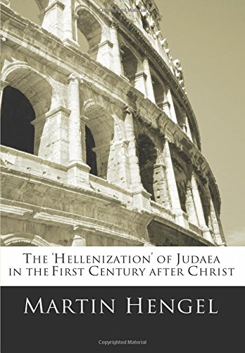 The 'Hellenization' of Judea in the First Century After Christ por Martin Hengel