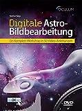 Digitale Astro-Bildbearbeitung: Ein Komplett-Workshop in 50 Video-Anleitungen