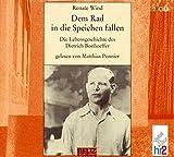 Dem Rad in die Speichen fallen. 2 CDs: Die Lebensgeschichte des Dietrich Bonhoeffer / Lesung