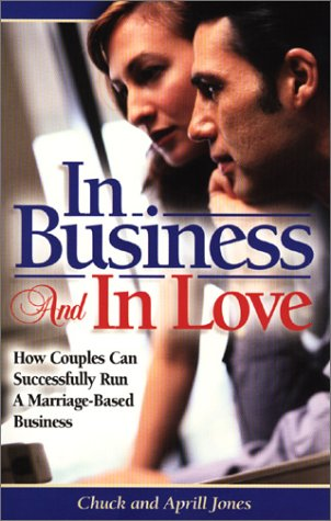 In Business and in Love: How Couples Can Successfully Run a Marriage Based-Business (Business Development Series) por Chuck Jones