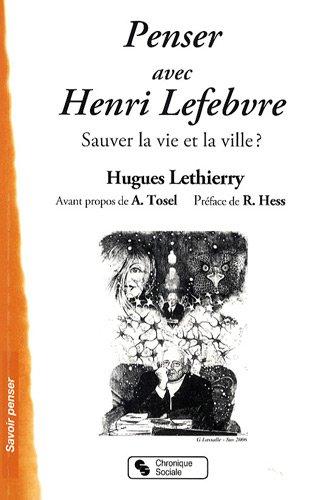 Penser avec Henri Lefebvre : Sauver la vie et la ville ? par Hugues Lethierry