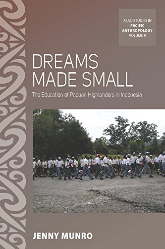Dreams Made Small: The Education of Papuan Highlanders in Indonesia (ASAO Studies in Pacific Anthropology)