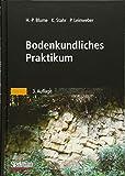 Bodenkundliches Praktikum: Eine Einführung in pedologisches Arbeiten für Ökologen, Land- und Forstwirte, Geo- und Umweltwissenschaftler - Hans-Peter Blume, Karl Stahr, Peter Leinweber