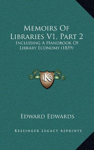 Memoirs of Libraries V1, Part 2: Including a Handbook of Library Economy (1859)