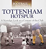 When Football was Football: Spurs: A Nostalgic Look at a Century of the Club