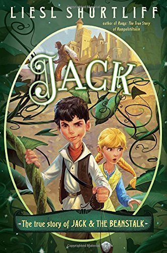 Jack: The True Story of Jack and the Beanstalk by Shurtliff, Liesl (2015) Hardcover
