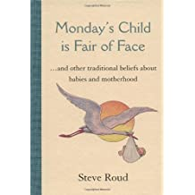 Monday's Child Is Fair of Face: And Other Traditional Beliefs About Babies and Motherhood