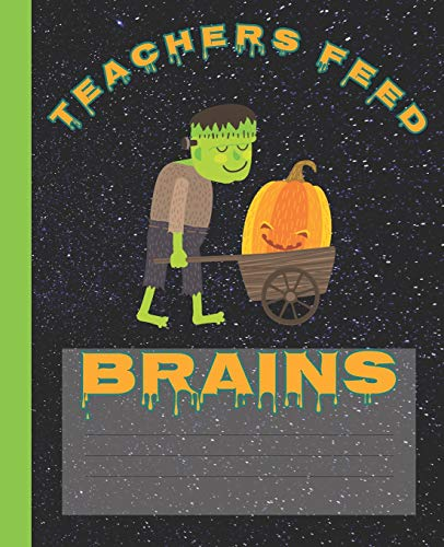 Teachers Feed Brains Funny Halloween Frankenstein Composition Wide-ruled blank line School Notebook (Halloween spooky covers:  Fun School Supplies & Stuff, Band 1) (Party Supplies Frankenstein)