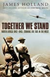 Together We Stand: North Africa 1942-1943 - Turning the tide in the West : Britain, America and the War in North Africa, May 1942-May 1943