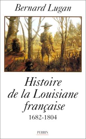La Louisiane française : 1682-1804 par Bernard Lugan
